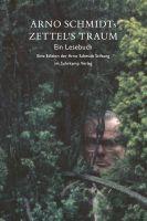 Arno Schmidts Zettel´s Traum. Ein Lesebuch