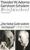 »Der liebe Gott wohnt im Detail« Briefwechsel 1939-1969