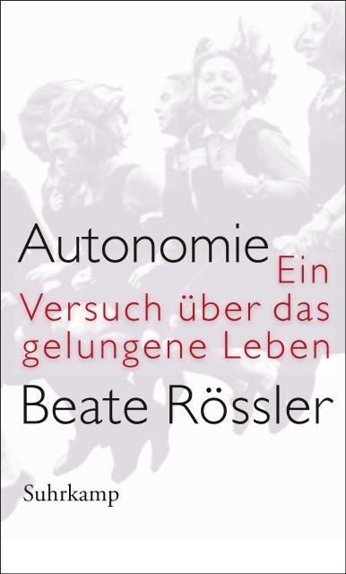 Außergewöhnlich Autonomie: Ein Versuch über das gelungene Leben von Beate Rössler &IM_71