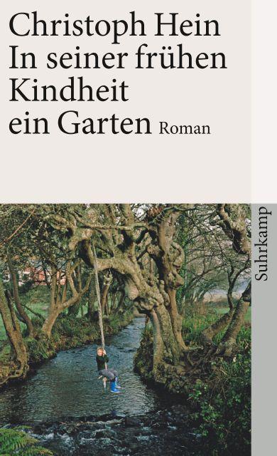 In Seiner Fruhen Kindheit Ein Garten Roman Von Christoph Hein Suhrkamp Insel Bucher Buchdetail