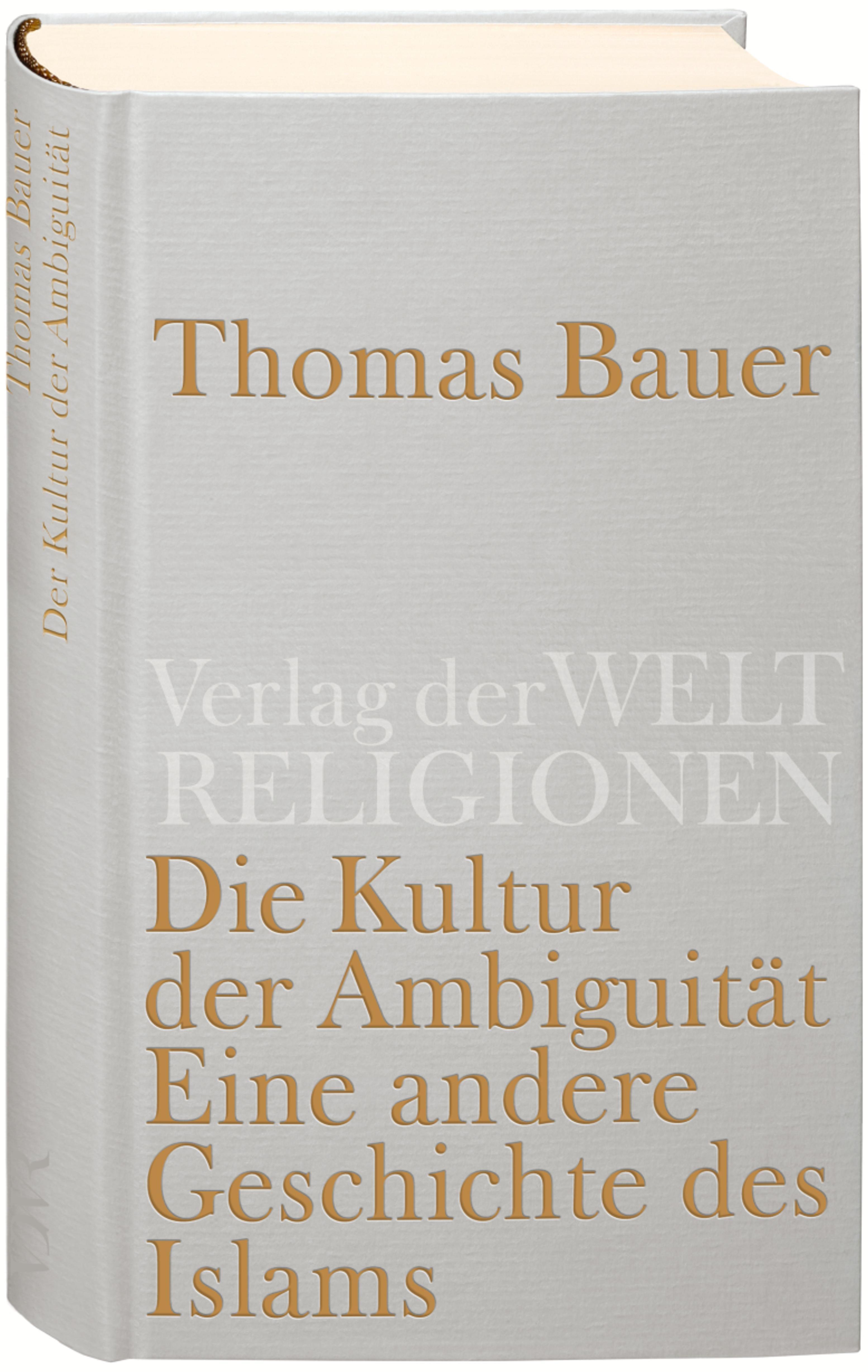 Die Kultur der Ambiguitt. Buch von Thomas Bauer (Verlag der Weltreligionen)